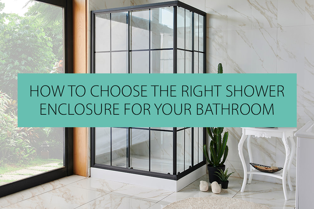 How To Choose The Right Shower Enclosure For Your Bathroom