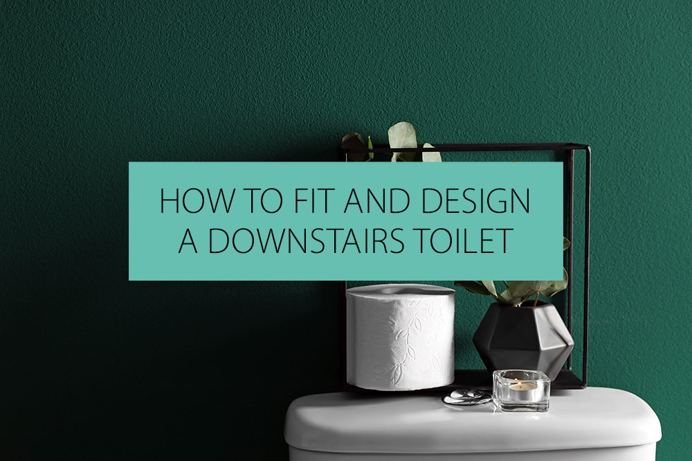 How To Fit And Design A Downstairs Toilet