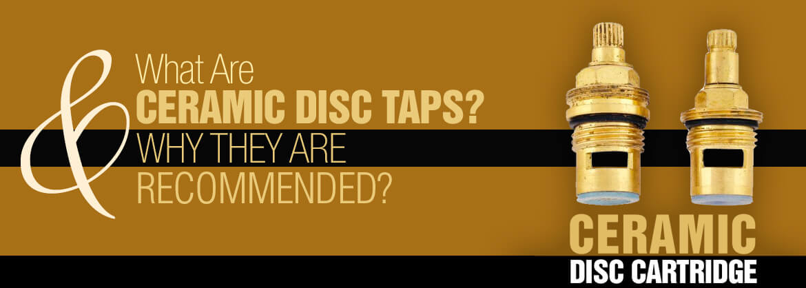 What are Ceramic Disc Taps & Why They are Hightly Recommended