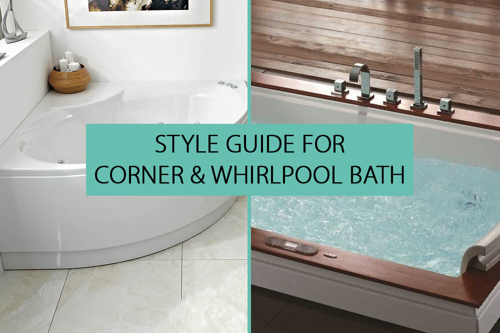 Style Guide for Corner & Whirlpool Bath