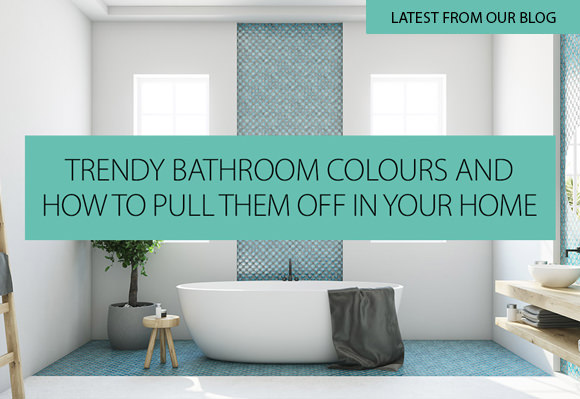 Trendy Bathroom Colours And How To Pull Them Off In Your Home